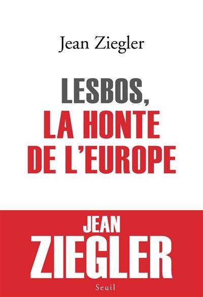 Lesbos, la honte de l'Europe / Jean Ziegler | Ziegler, Jean, auteur