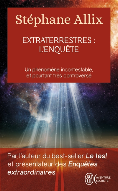 Extraterrestres : l'enquête : un phénomène incontestable, et pourtant très controversé