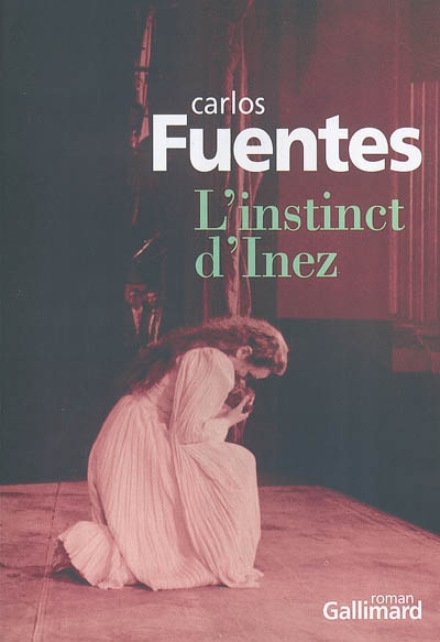L' instinct d'Inez : roman / Carlos Fuentes | Fuentes, Carlos (1928-2012). Auteur
