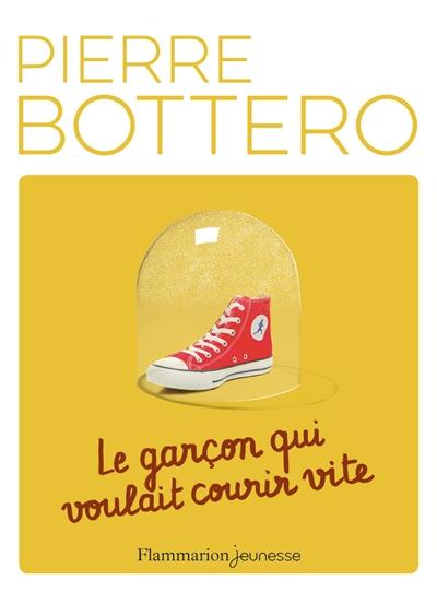 Le garçon qui voulait courir vite / Pierre Bottero  