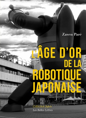 L' âge d'or de la robotique japonaise / Zaven Paré | Paré, Zaven (1961-....). Auteur