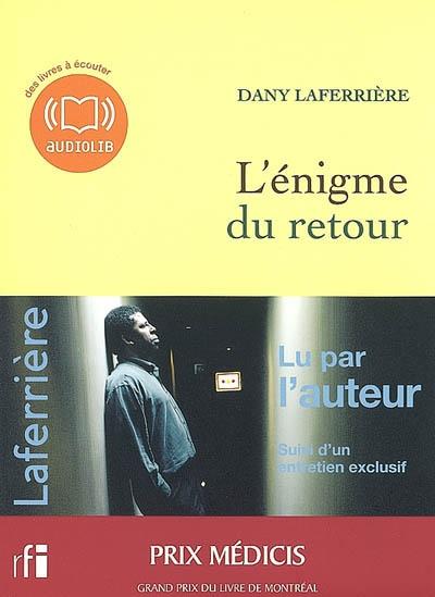 L'énigme du retour : texte intégral suivi d'un entretien exclusif [avec l'auteur] | Dany Laferrière (1953-....). Auteur