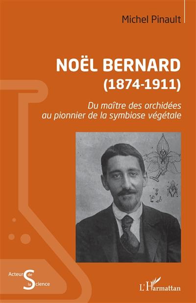Noël Bernard (1874-1911) : du maître des orchidées au pionnier de la symbiose végétale