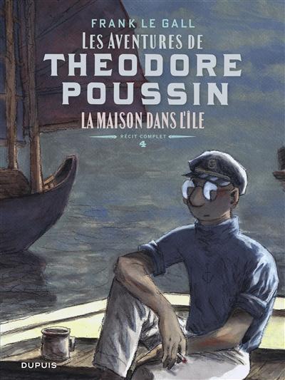 Les aventures de Théodore Poussin : récit complet. Vol. 4. La maison dans l'île