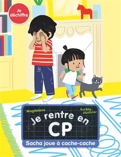 Sacha joue à cache-cache : Je rentre en CP ; je déchiffre | Magdalena (1961-....). Auteur