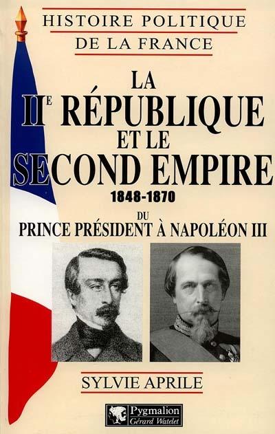 La IIe République et le second Empire 1848-1870 : du prince président à Napoléon III / Sylvie Aprile   Aprile, Sylvie (1960-....). Auteur