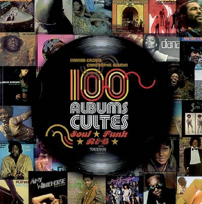 100 albums cultes : soul, funk, R & B   Cachin, Olivier (1962-....)