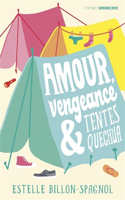 Amour, vengeance & tentes Quechua | Billon-Spagnol, Estelle (1977-....). Auteur