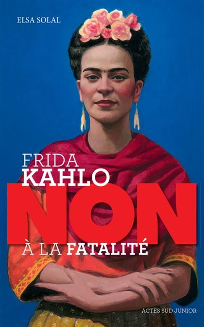Frida Kahlo : non à la fatalité