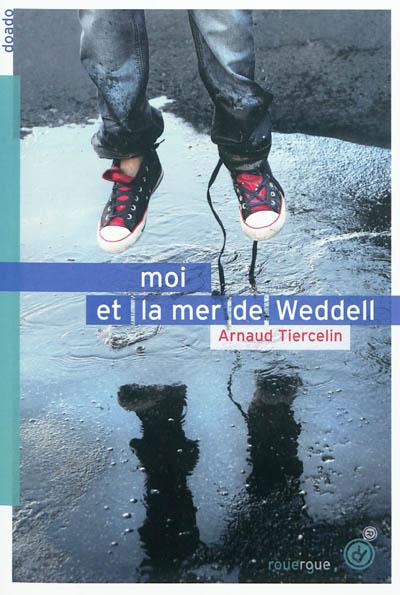 Moi et la mer de Weddell / Arnaud Tiercelin   Tiercelin, Arnaud (1981-....). Auteur