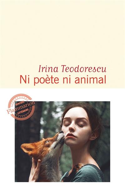 Ni poète ni animal | Teodorescu, Irina (1979-....). Auteur