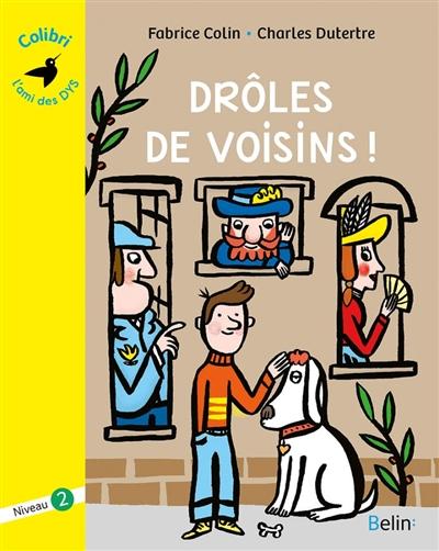Drôles de voisins ! / Fabrice Colin | Colin, Fabrice (1972-....). Auteur