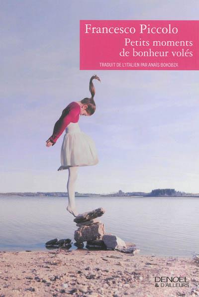 Petits moments de bonheur volés / Francesco Piccolo ; traduit de l'italien par Anaïs Bokobza | Piccolo, Francesco (1964-....), auteur
