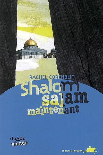 Shalom salam maintenant / Rachel Corenblit | Corenblit, Rachel (1969-....). Auteur