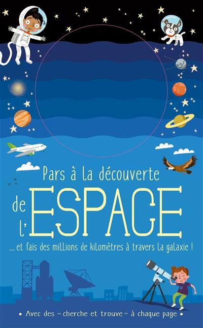 Pars à la découverte de l'espace : ... et fais des millions de kilomètres à travers la galaxie ! | Knapman, Timothy. Auteur