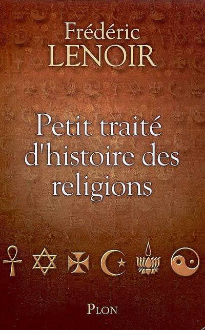 Petit traité d'histoire des religions   Lenoir, Frédéric (1962-....). Auteur