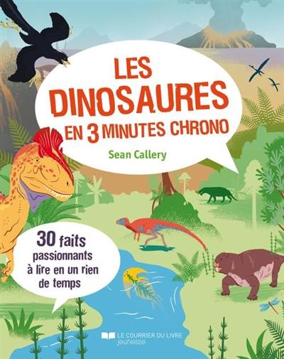 Les dinosaures en 3 minutes chrono / Sean Callery | Callery, Sean (1960-....). Auteur
