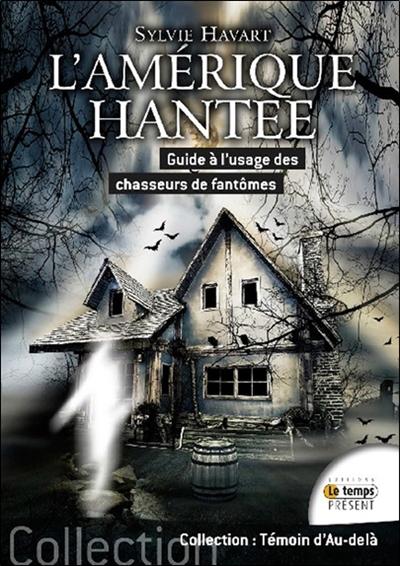 L'Amérique hantée : guide à l'usage des chasseurs de fantômes