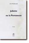 Juliette ou La paresseuse : roman | Julie Wolkenstein (1968-....). Auteur