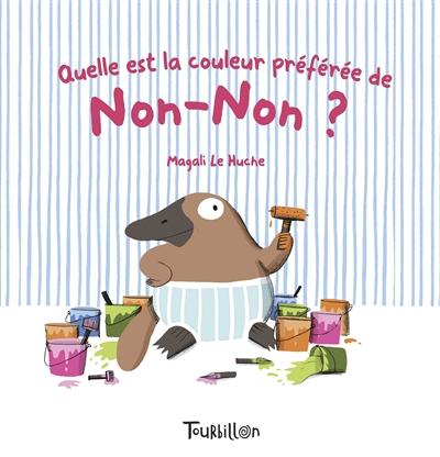 Quelle est la couleur préférée de Non-Non ? / Magali Le Huche   Le Huche, Magali (1979-....). Auteur