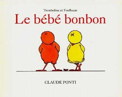 Le bébé bonbon | Ponti, Claude (1948-....)
