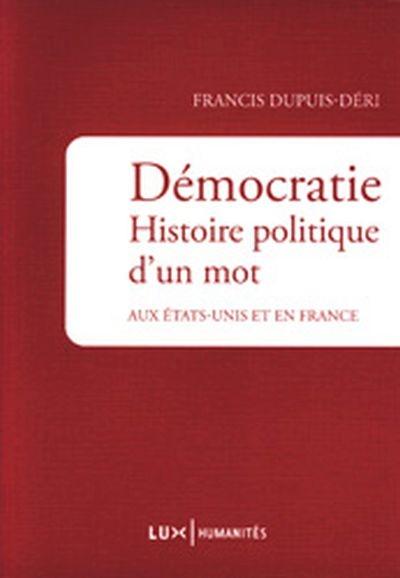 Démocratie, histoire politique d'un mot : aux Etats-Unis et en France | Dupuis-Déri, Francis. Auteur
