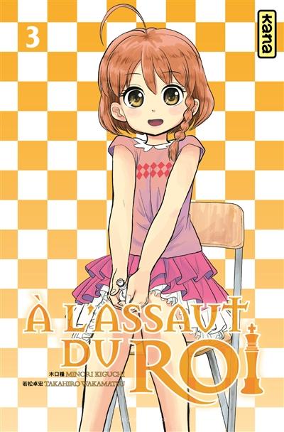 A l'assaut du roi. 03 : manga / scénario Minori Kiguchi   Kiguchi, Minori. Auteur