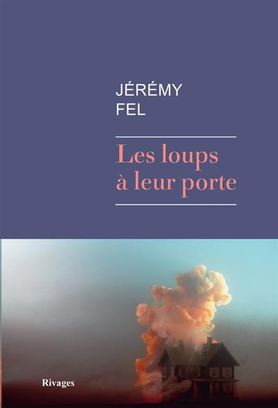 Les loups à leur porte   Fel, Jérémy (19..-....). Auteur