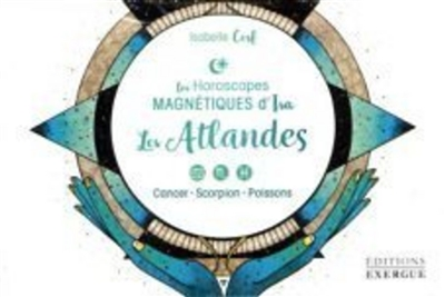 Les horoscopes magnétiques d'Isa. Les atlandes : cancer, scorpion, poissons