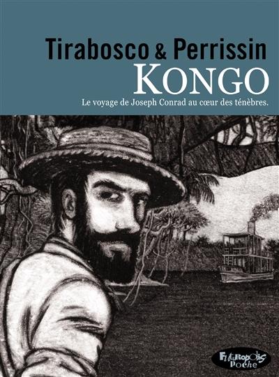 Kongo : le voyage de Joseph Conrad au coeur des ténèbres