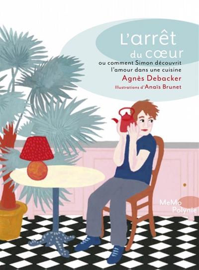 arrêt du coeur ou Comment Simon découvrit l'amour dans une cuisine (L')   Debacker, Agnès. Auteur