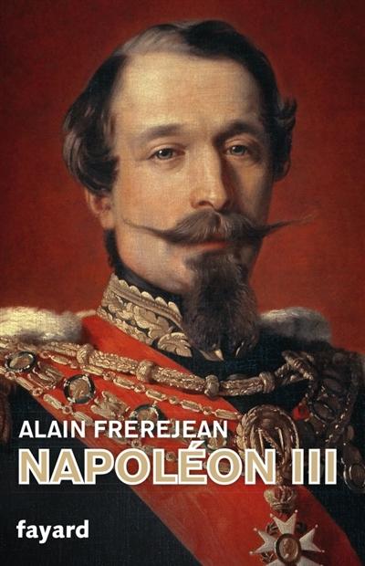 Napoléon III / Alain Frerejean | Frerejean, Alain. Auteur