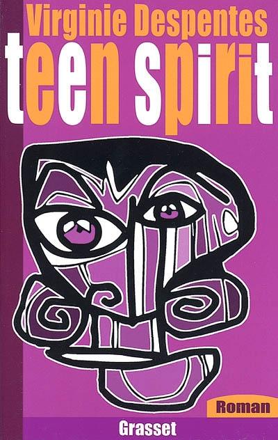 Teen spirit : roman / Virginie Despentes | Despentes, Virginie (1969-....). Auteur