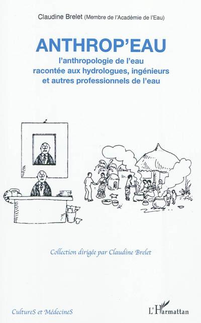 Anthrop'eau : l'anthropologie de l'eau racontée aux hydrologues, ingénieurs et autres professionnels de l'eau