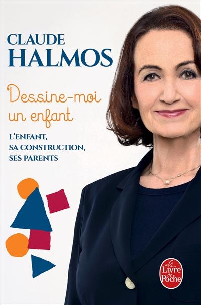 Dessine-moi un enfant : l'enfant, sa construction, ses parents | Halmos, Claude (1946-....). Auteur