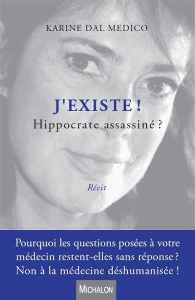 J'existe ! Hippocrate assassiné ? / Karine Dal Medico | Dal Medico, Karine. Auteur
