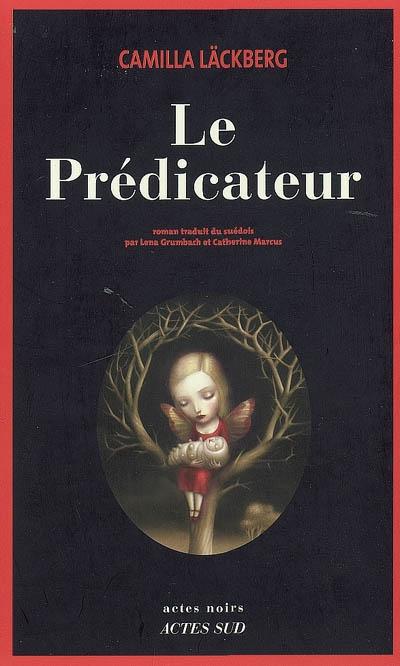 Le prédicateur : roman / Camilla Läckberg | Läckberg, Camilla (1974-....). Auteur