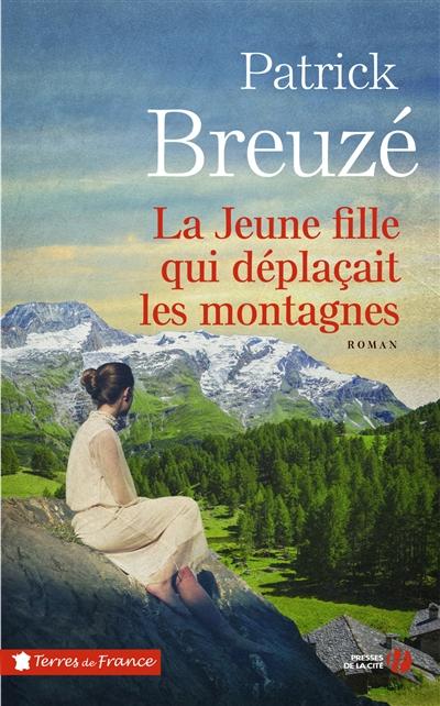 La jeune fille qui déplaçait les montagnes : roman / Patrick Breuzé   Breuzé, Patrick (1953-....). Auteur