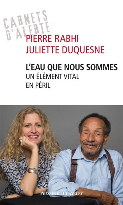L'eau que nous sommes : un élément vital en péril / Pierre Rabhi, Juliette Duquesne   Rabhi, Pierre (1938-....). Auteur