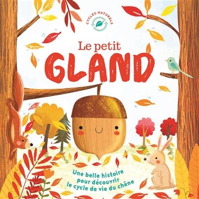 Le petit gland / [Texte de Mélanie Joyce ; Illustrations Gina Maldonado] | Joyce, Mélanie. Auteur