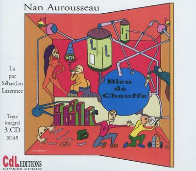 Bleu de chauffe / Nan Aurousseau | Aurousseau, Nan (1951-....). Auteur
