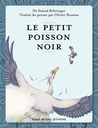 Le Petit poisson noir = Māhī seyāh-e kōčōlō = ماهی سیاه کوچولو. Paris   Bihrangī, Ṣamad (1939-1968). Auteur