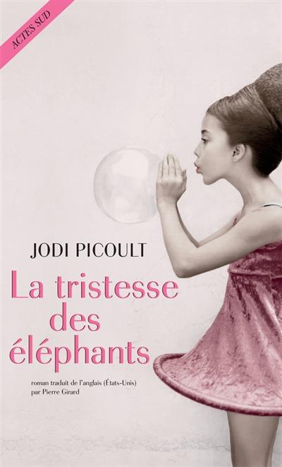 La tristesse des éléphants : roman / Jodi Picoult | Picoult, Jodi. Auteur