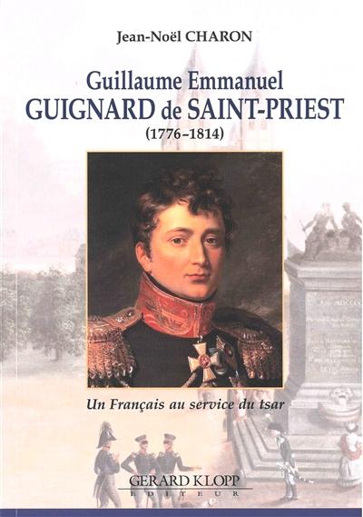 Guillaume Emmanuel Guignard de Saint-Priest : 1776-1814 : un Français au service du tsar