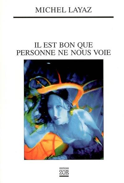 Il est bon que personne ne nous voie | Layaz, Michel (1963-....). Auteur