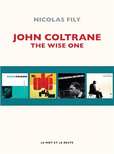 John Coltrane : the wise one | Nicolas Fily (1983-....). Auteur