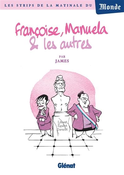 Françoise, Manuela & les autres / James | James (1968-....). Auteur