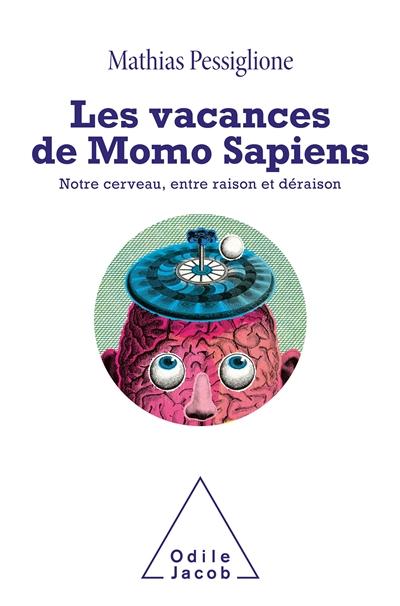 Les vacances de Momo Sapiens : notre cerveau, entre raison et déraison