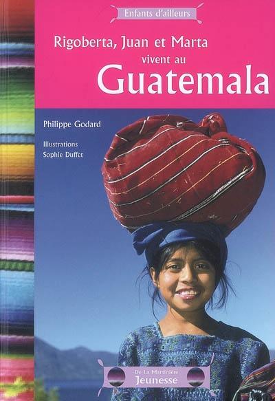 Rigoberta, Juan et Marta vivent au Guatemala   Godard, Philippe (1959-....). Auteur