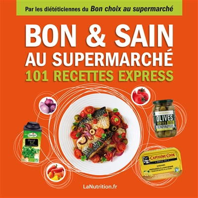 Bon & sain au supermarché : 101 recettes express | Collectif La nutrition.fr (France). Auteur